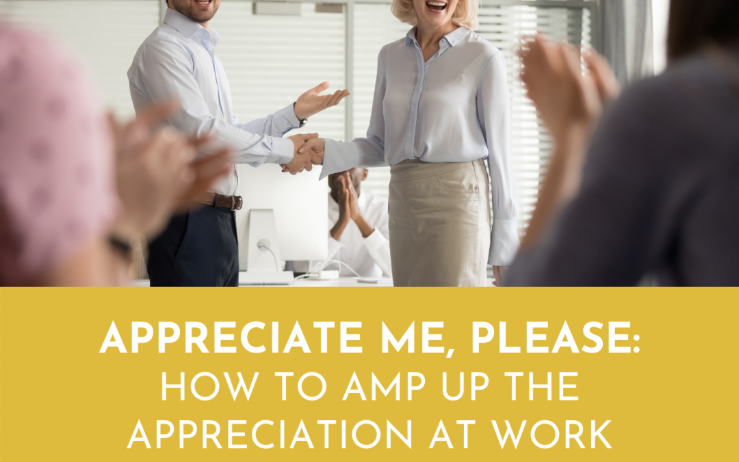 #064: APPRECIATE ME PLEASE: Amp Up the Appreciation at Work