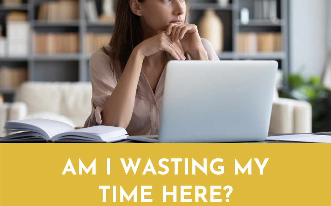 #066: AM I WASTING MY TIME HERE?