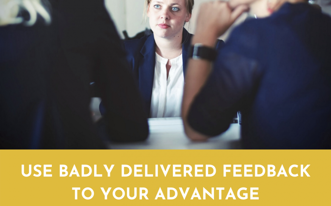 #067: USE BADLY DELIVERED FEEDBACK TO YOUR ADVANTAGE