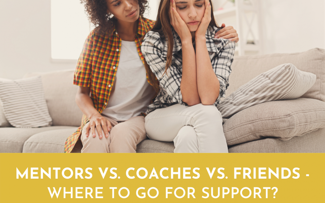 #068: MENTORS VS. COACHES VS. FRIENDS … Where to go for support