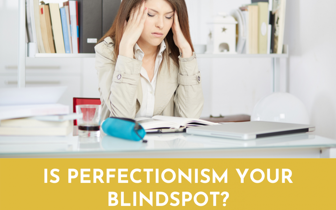 #069: Is perfectionism your blind spot?